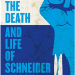 The Death and Life of Schneider Wrack  by Nate Crowley