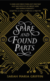 Spare and Found Parts Sarah Maria Griffin